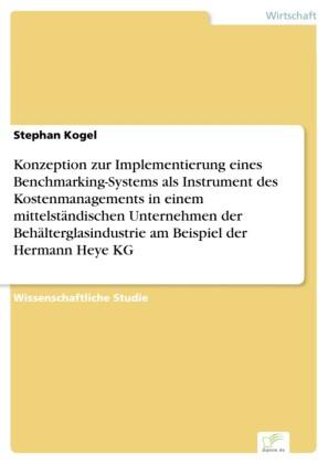 Konzeption zur Implementierung eines Benchmarking-Systems als Instrument des Kostenmanagements in einem mittelständischen Unternehmen der Behälterglasindustrie am Beispiel der Hermann Heye KG