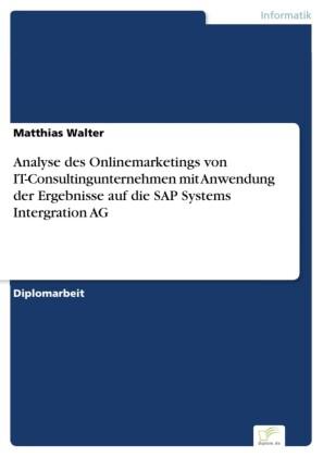 Analyse des Onlinemarketings von IT-Consultingunternehmen mit Anwendung der Ergebnisse auf die SAP Systems Intergration AG