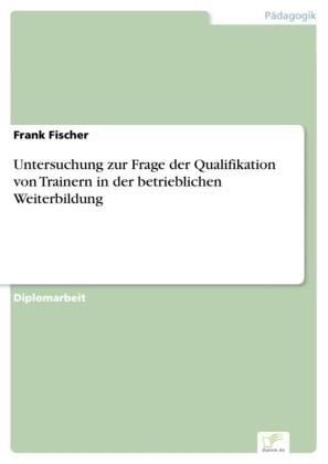 Untersuchung zur Frage der Qualifikation von Trainern in der betrieblichen Weiterbildung