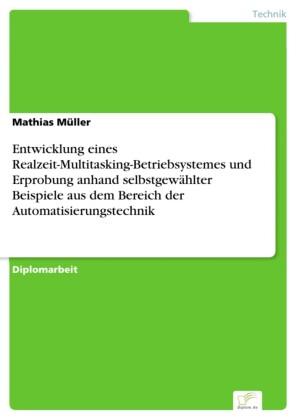 Entwicklung eines Realzeit-Multitasking-Betriebsystemes und Erprobung anhand selbstgewählter Beispiele aus dem Bereich der Automatisierungstechnik