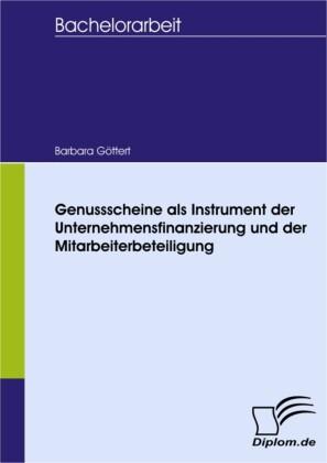 Genussscheine als Instrument der Unternehmensfinanzierung und der Mitarbeiterbeteiligung