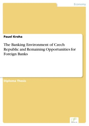 The Banking Environment of Czech Republic and Remaining Opportunities for Foreign Banks