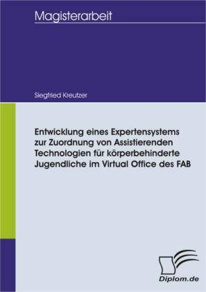 Entwicklung eines Expertensystems zur Zuordnung von Assistierenden Technologien für körperbehinderte Jugendliche im Virtual Office des FAB