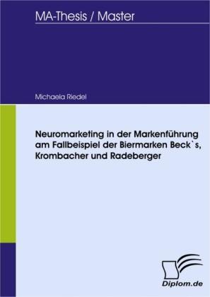 Neuromarketing in der Markenführung am Fallbeispiel der Biermarken Beck`s, Krombacher und Radeberger