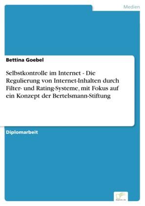 Selbstkontrolle im Internet - Die Regulierung von Internet-Inhalten durch Filter- und Rating-Systeme, mit Fokus auf ein Konzept der Bertelsmann-Stiftung