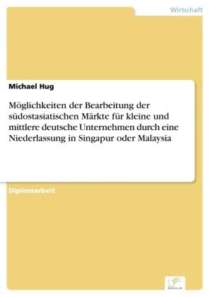 Möglichkeiten der Bearbeitung der südostasiatischen Märkte für kleine und mittlere deutsche Unternehmen durch eine Niederlassung in Singapur oder Malaysia
