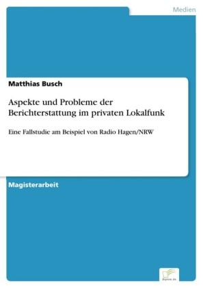 Aspekte und Probleme der Berichterstattung im privaten Lokalfunk