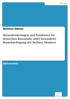 Herausforderungen und Tendenzen im deutschen Kinomarkt unter besonderer Berücksichtigung der Berliner Situation