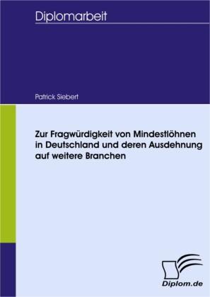 Zur Fragwürdigkeit von Mindestlöhnen in Deutschland und deren Ausdehnung auf weitere Branchen