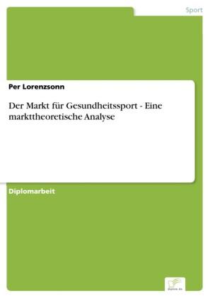 Der Markt für Gesundheitssport - Eine markttheoretische Analyse