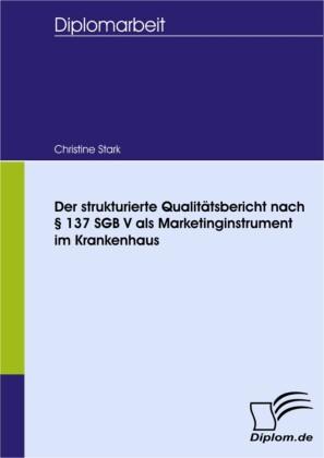 Der strukturierte Qualitätsbericht nach 137 SGB V als Marketinginstrument im Krankenhaus
