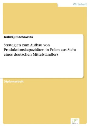 Strategien zum Aufbau von Produktionskapazitäten in Polen aus Sicht eines deutschen Mittelständlers