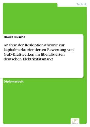 Analyse der Realoptionstheorie zur kapitalmarktorientierten Bewertung von GuD-Kraftwerken im liberalisierten deutschen Elektrizitätsmarkt