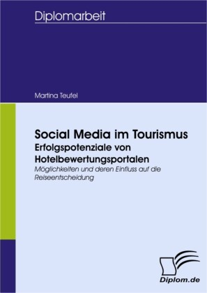 Social Media im Tourismus - Erfolgspotenziale von Hotelbewertungsportalen