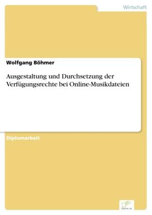 Ausgestaltung und Durchsetzung der Verfügungsrechte bei Online-Musikdateien