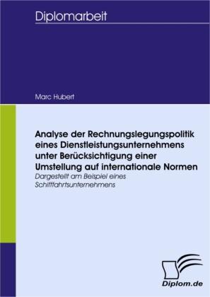 Analyse der Rechnungslegungspolitik eines Dienstleistungsunternehmens unter Berücksichtigung einer Umstellung auf internationale Normen