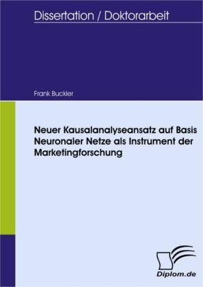 Neuer Kausalanalyseansatz auf Basis Neuronaler Netze als Instrument der Marketingforschung