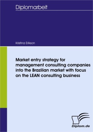 Market entry strategy for management consulting companies into the Brazilian market with focus on the LEAN consulting business