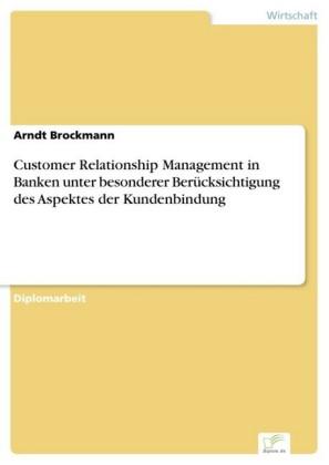 Customer Relationship Management in Banken unter besonderer Berücksichtigung des Aspektes der Kundenbindung