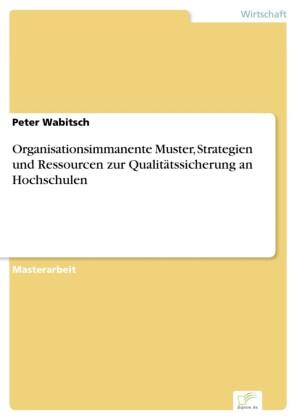 Organisationsimmanente Muster, Strategien und Ressourcen zur Qualitätssicherung an Hochschulen