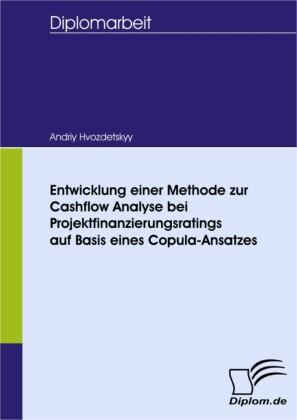 Entwicklung einer Methode zur Cashflow Analyse bei Projektfinanzierungsratings auf Basis eines Copula-Ansatzes