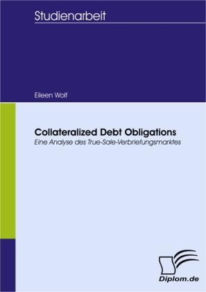 Collateralized Debt Obligations - Eine Analyse des True-Sale-Verbriefungsmarktes