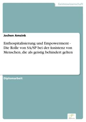 Enthospitalisierung und Empowerment - Die Rolle von SA/SP bei der Assistenz von Menschen, die als geistig behindert gelten
