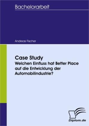 Case Study - Welchen Einfluss hat Better Place auf die Entwicklung der Automobilindustrie?
