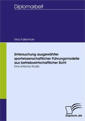 Untersuchung ausgewählter sportwissenschaftlicher Führungsmodelle aus betriebswirtschaftlicher Sicht - Eine kritische Studie