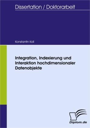 Integration, Indexierung und Interaktion hochdimensionaler Datenobjekte