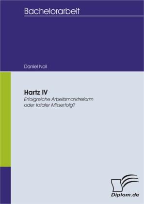 Hartz IV - Erfolgreiche Arbeitsmarktreform oder totaler Misserfolg?