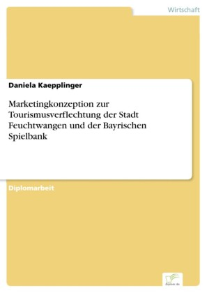 Marketingkonzeption zur Tourismusverflechtung der Stadt Feuchtwangen und der Bayrischen Spielbank