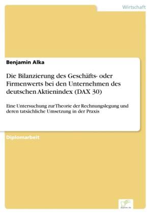 Die Bilanzierung des Geschäfts- oder Firmenwerts bei den Unternehmen des deutschen Aktienindex (DAX 30)