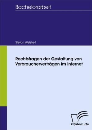 Rechtsfragen der Gestaltung von Verbraucherverträgen im Internet