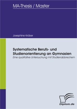 Systematische Berufs- und Studienorientierung an Gymnasien: Eine qualitative Untersuchung mit Studienabbrechern