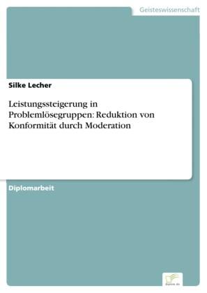 Leistungssteigerung in Problemlösegruppen: Reduktion von Konformität durch Moderation