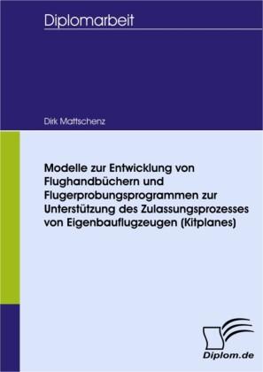 Modelle zur Entwicklung von Flughandbüchern und Flugerprobungsprogrammen zur Unterstützung des Zulassungsprozesses von Eigenbauflugzeugen (Kitplanes)