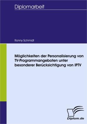 Möglichkeiten der Personalisierung von TV-Programmangeboten unter besonderer Berücksichtigung von IPTV