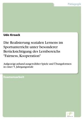 Die Realisierung sozialen Lernens im Sportunterricht unter besonderer Berücksichtigung des Lernbereichs 'Fairness, Kooperation'