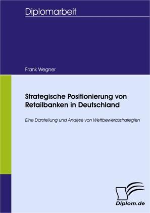 Strategische Positionierung von Retailbanken in Deutschland