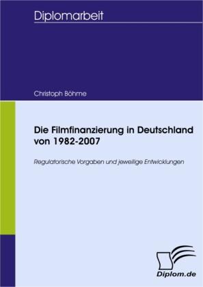 Die Filmfinanzierung in Deutschland von 1982-2007