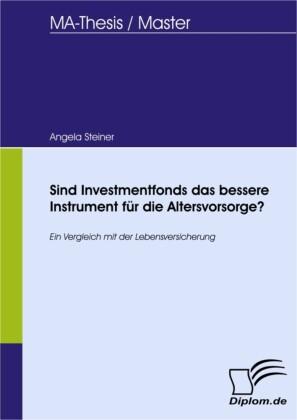 Sind Investmentfonds das bessere Instrument für die Altersvorsorge?