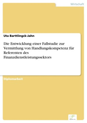 Die Entwicklung einer Fallstudie zur Vermittlung von Handlungskompetenz für Referenten des Finanzdienstleistungssektors