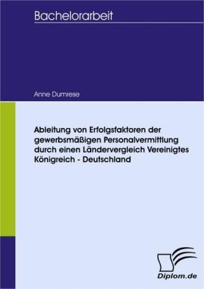 Ableitung von Erfolgsfaktoren der gewerbsmäßigen Personalvermittlung durch einen Ländervergleich Vereinigtes Königreich - Deutschland