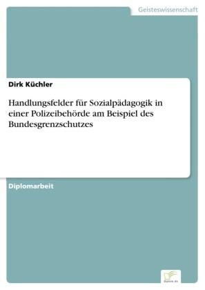 Handlungsfelder für Sozialpädagogik in einer Polizeibehörde am Beispiel des Bundesgrenzschutzes