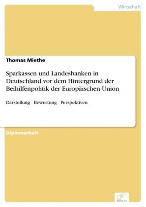 Sparkassen und Landesbanken in Deutschland vor dem Hintergrund der Beihilfenpolitik der Europäischen Union