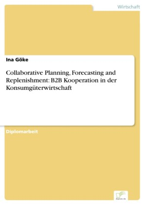 Collaborative Planning, Forecasting and Replenishment: B2B Kooperation in der Konsumgüterwirtschaft