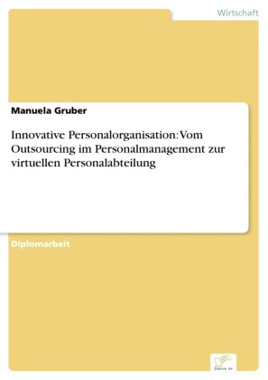 Innovative Personalorganisation: Vom Outsourcing im Personalmanagement zur virtuellen Personalabteilung