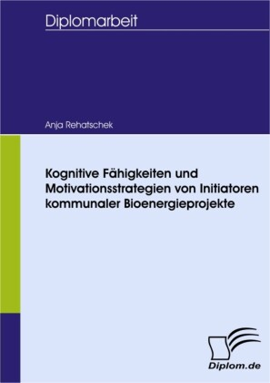 Kognitive Fähigkeiten und Motivationsstrategien von Initiatoren kommunaler Bioenergieprojekte