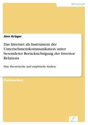Das Internet als Instrument der Unternehmenskommunikation unter besonderer Berücksichtigung der Investor Relations